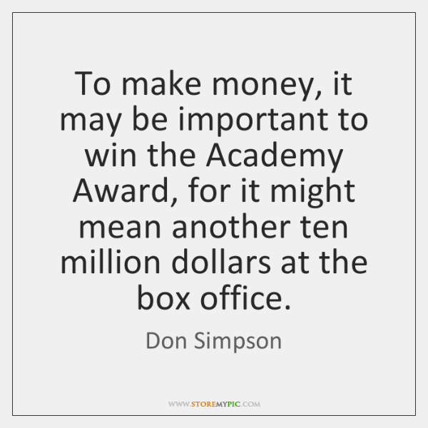To make money, it may be important to win the Academy Award, ...