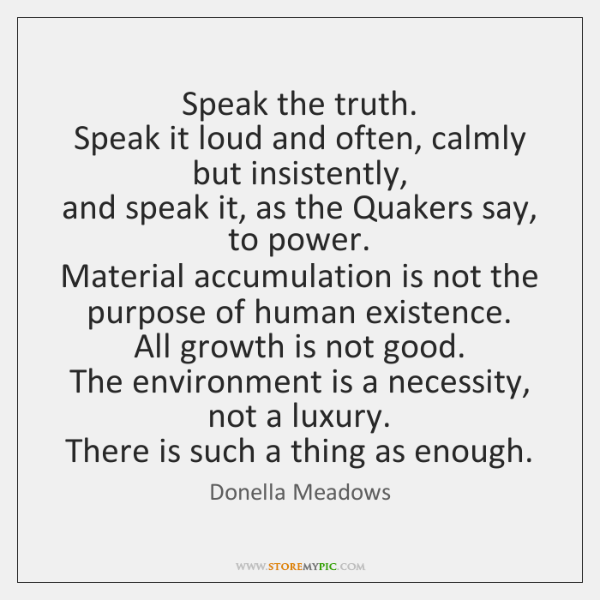 Speak the truth.  Speak it loud and often, calmly but insistently,  and ...