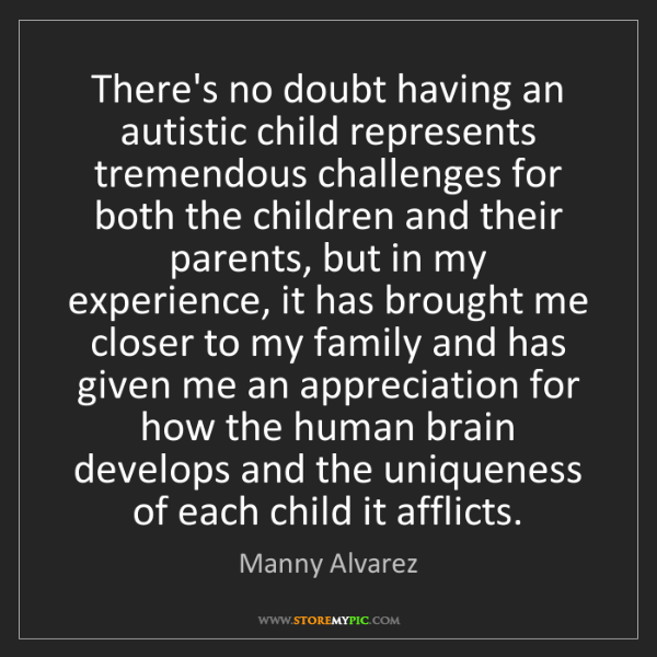 Manny Alvarez: There's no doubt having an autistic child represents...