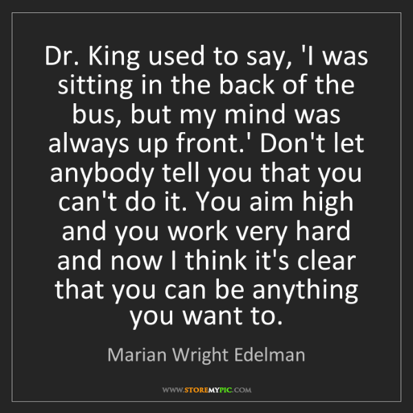 Marian Wright Edelman: Dr. King used to say, 'I was sitting in the back of the...