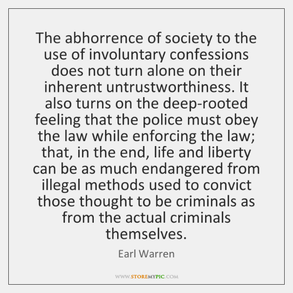 The abhorrence of society to the use of involuntary confessions does not ...