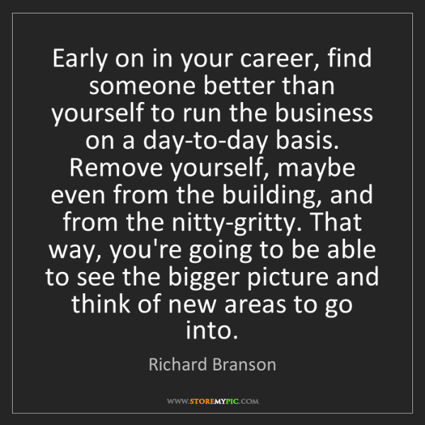 Richard Branson: Early on in your career, find someone better than yourself...