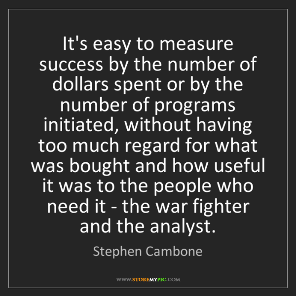 Stephen Cambone: It's easy to measure success by the number of dollars...