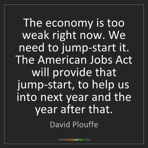 David Plouffe: The economy is too weak right now. We need to jump-start...