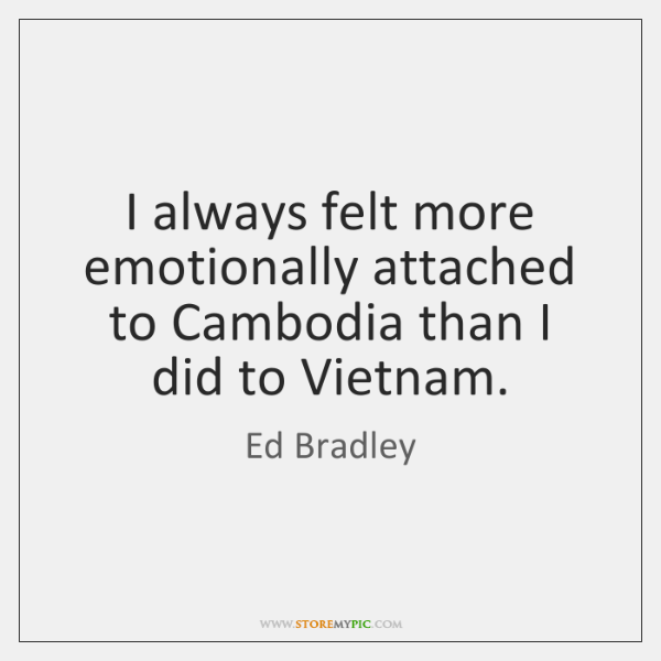 I always felt more emotionally attached to Cambodia than I did to ...