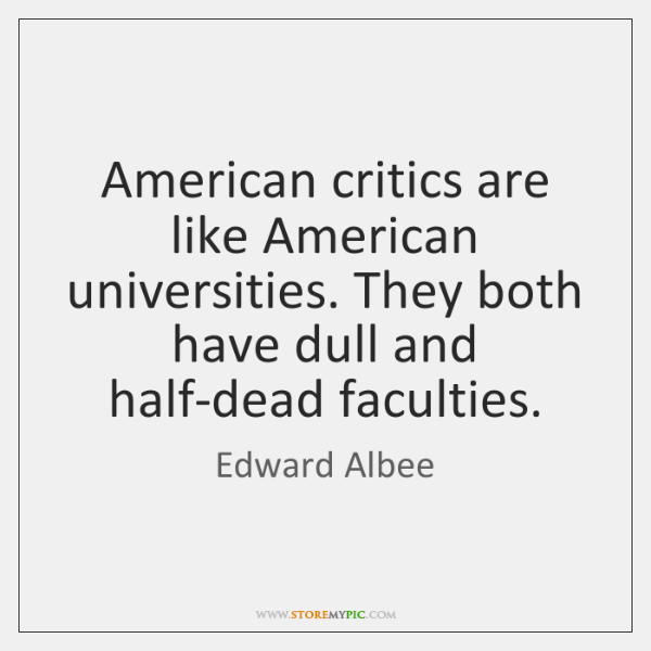 American critics are like American universities. They both have dull and half-dead ...