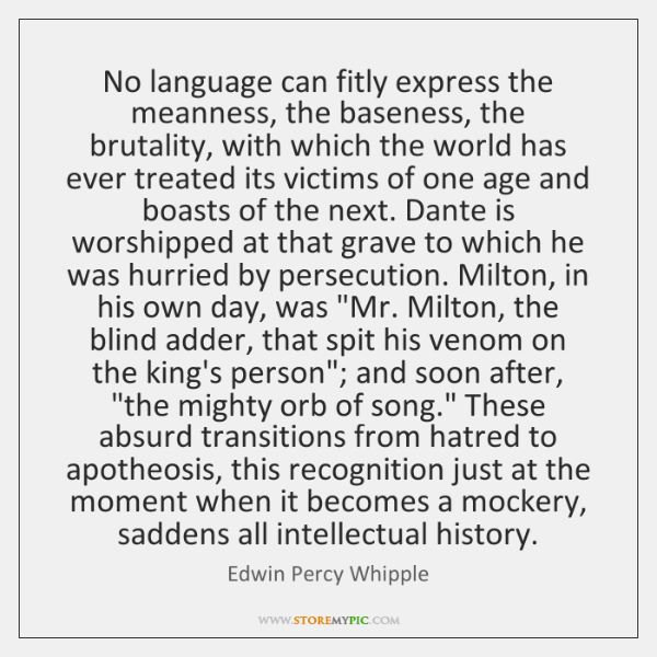No language can fitly express the meanness, the baseness, the brutality, with ...