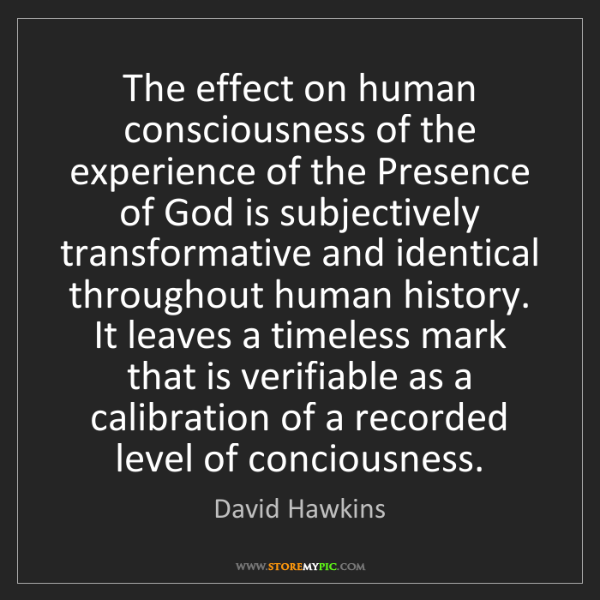 David Hawkins: The effect on human consciousness of the experience of...