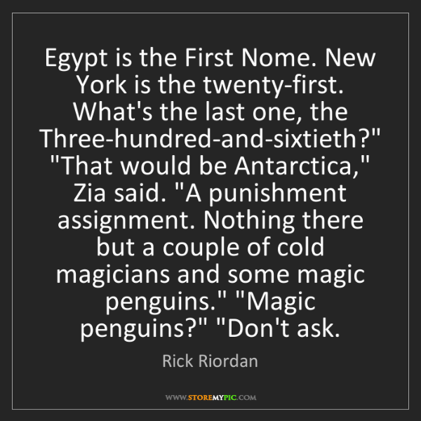 Rick Riordan: Egypt is the First Nome. New York is the twenty-first....