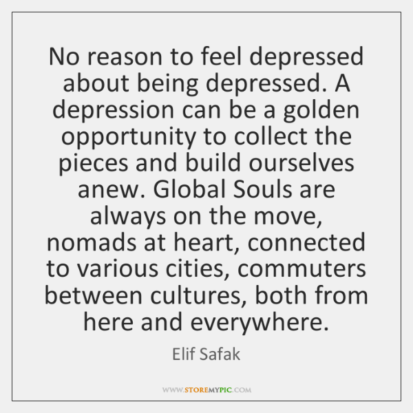 No reason to feel depressed about being depressed. A depression can be ...