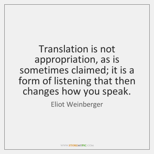 Translation is not appropriation, as is sometimes claimed; it is a form ...