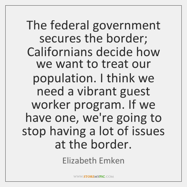 The federal government secures the border; Californians decide how we want to ...