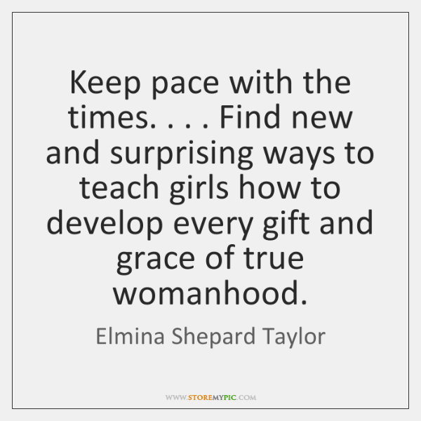Keep pace with the times. . . . Find new and surprising ways to teach ...