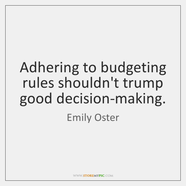Adhering to budgeting rules shouldn't trump good decision-making.