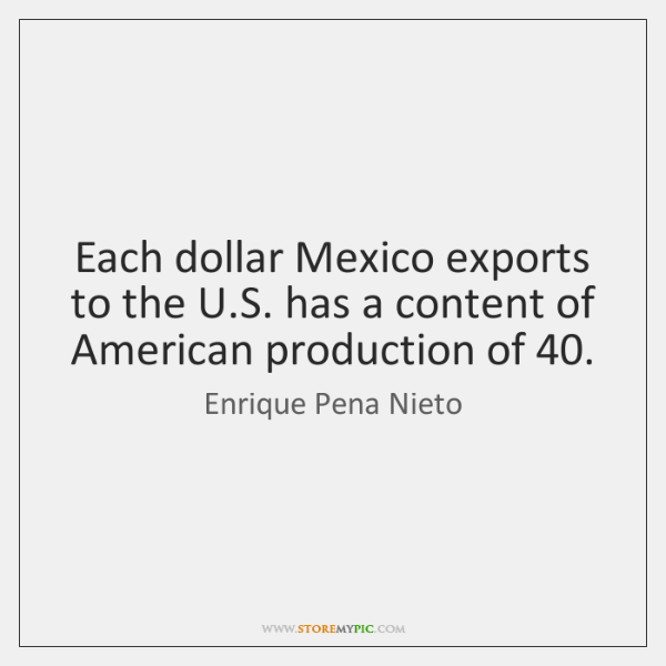 Each dollar Mexico exports to the U.S. has a content of ...