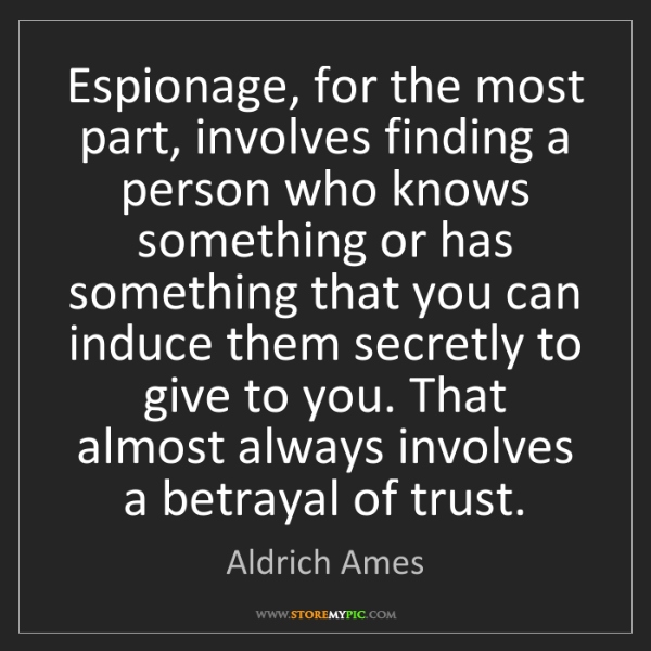 Aldrich Ames: Espionage, for the most part, involves finding a person...