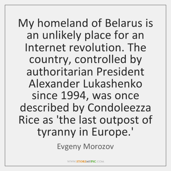My homeland of Belarus is an unlikely place for an Internet revolution. ...