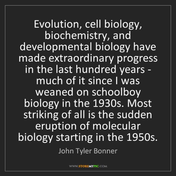 John Tyler Bonner: Evolution, cell biology, biochemistry, and developmental...