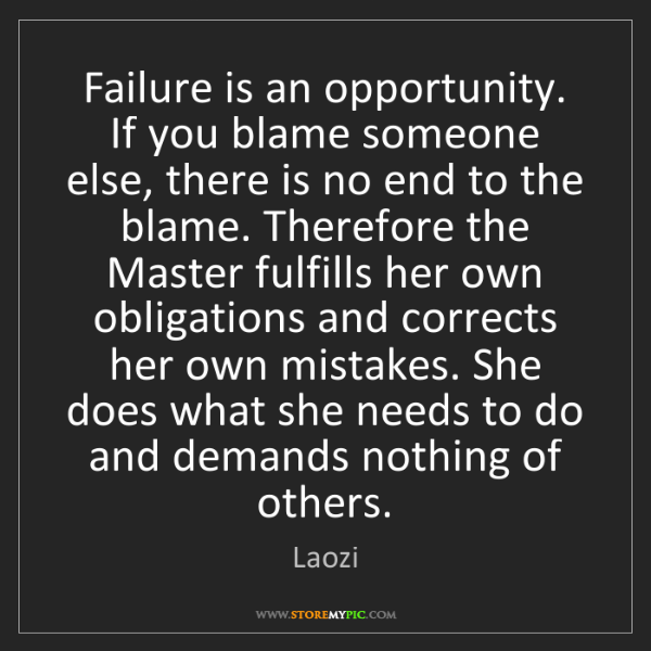 Laozi: Failure is an opportunity. If you blame someone else,...