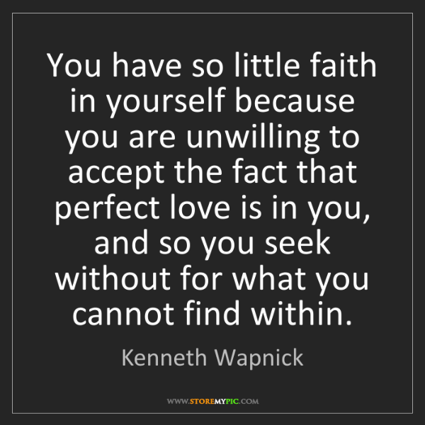 Kenneth Wapnick: You have so little faith in yourself because you are...