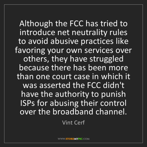 Vint Cerf: Although the FCC has tried to introduce net neutrality...