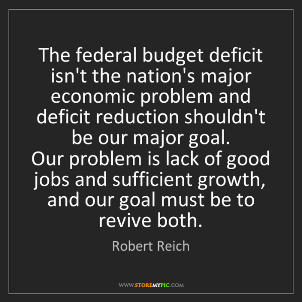 Robert Reich: The federal budget deficit isn't the nation's major economic...