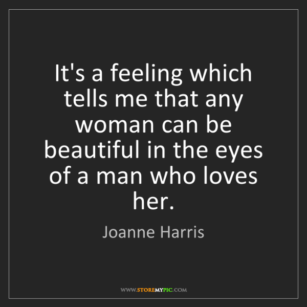 Joanne Harris: It's a feeling which tells me that any woman can be beautiful...