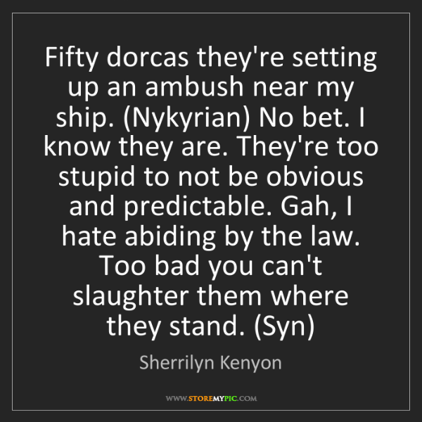 Sherrilyn Kenyon: Fifty dorcas they're setting up an ambush near my ship....