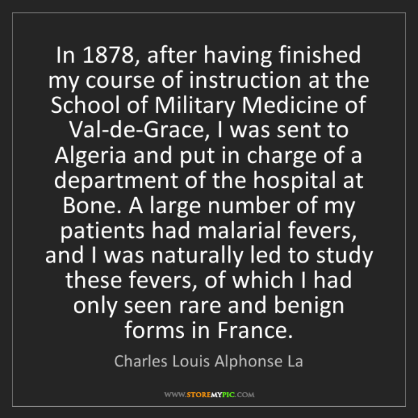Charles Louis Alphonse La: In 1878, after having finished my course of instruction...
