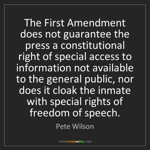 Pete Wilson: The First Amendment does not guarantee the press a constitutional...