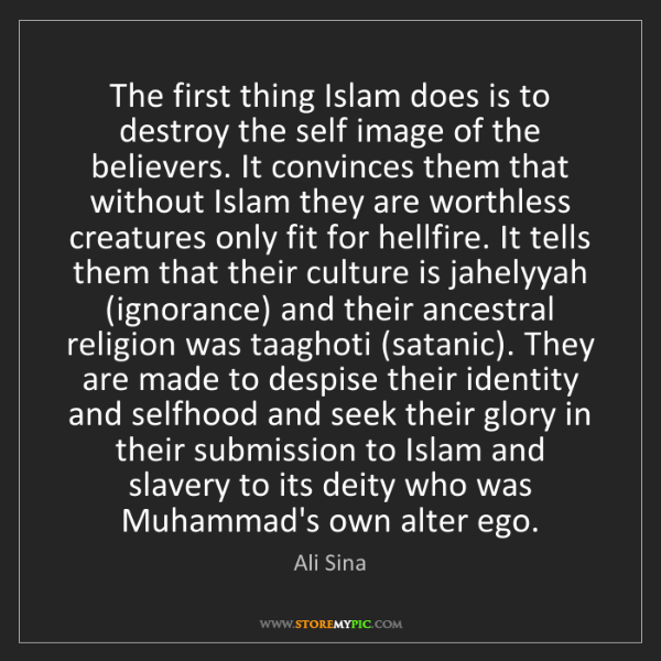 Ali Sina: The first thing Islam does is to destroy the self image...