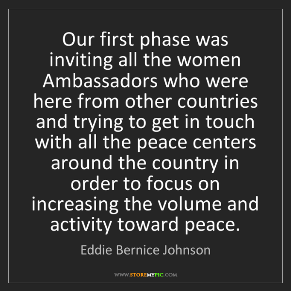 Eddie Bernice Johnson: Our first phase was inviting all the women Ambassadors...