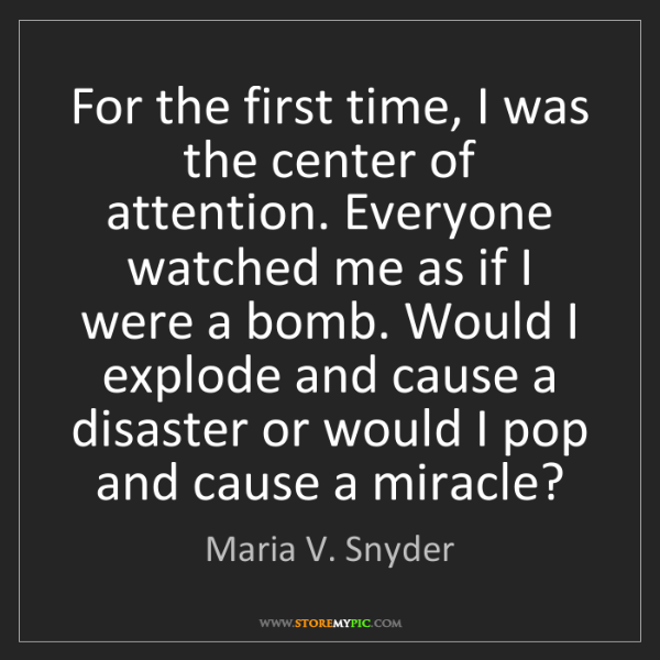 Maria V. Snyder: For the first time, I was the center of attention. Everyone...
