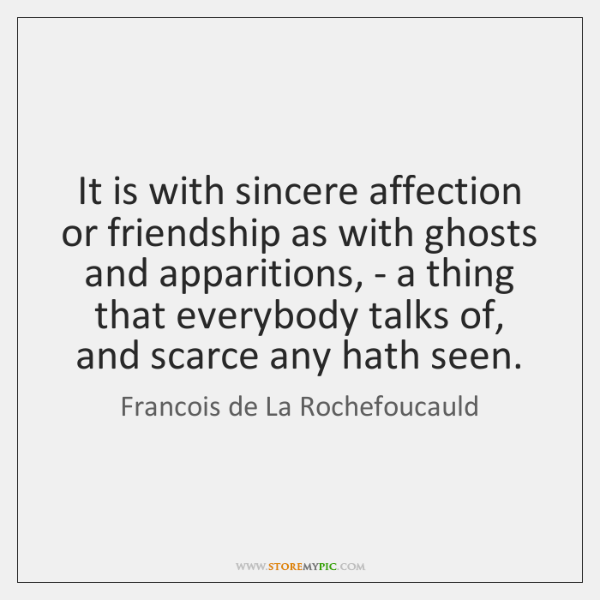 It is with sincere affection or friendship as with ghosts and apparitions, ...