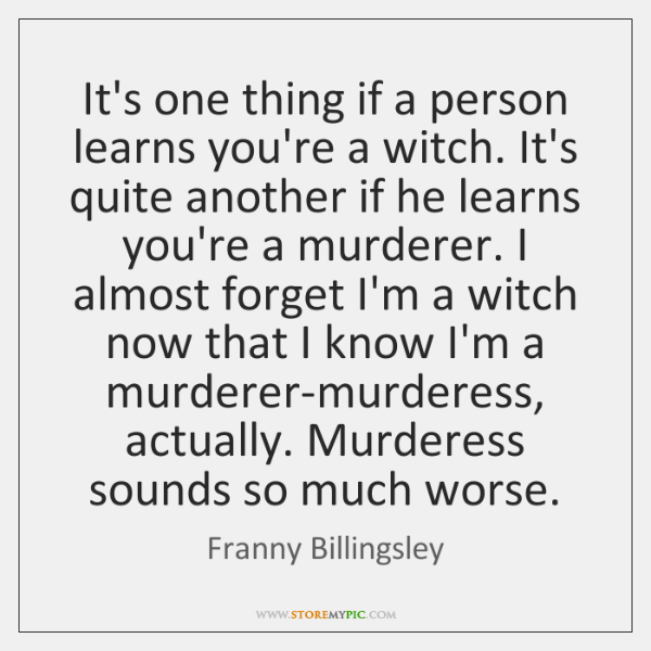 It's one thing if a person learns you're a witch. It's quite ...