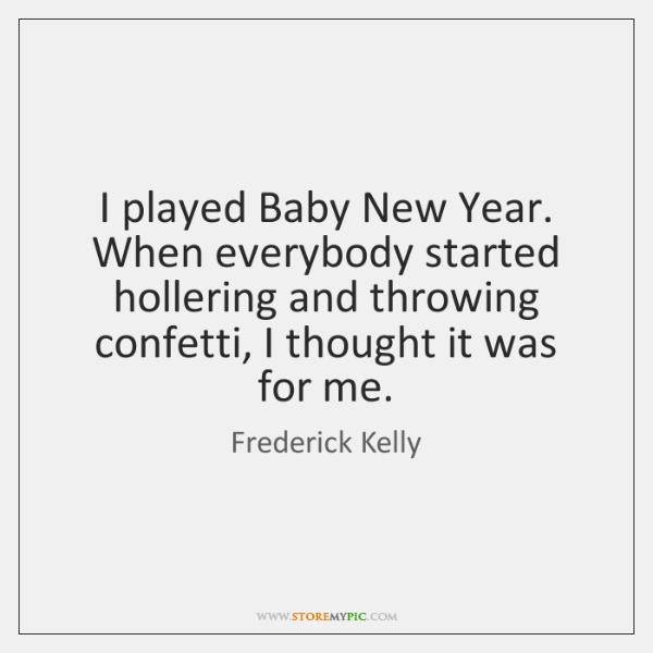 I played Baby New Year. When everybody started hollering and throwing confetti, ...