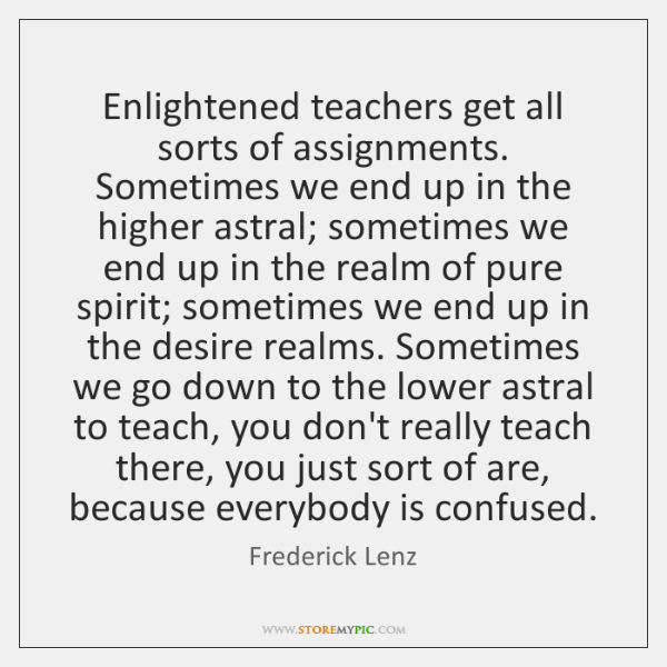 Enlightened teachers get all sorts of assignments. Sometimes we end up in ...