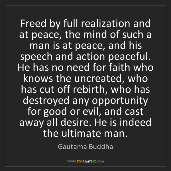 Gautama Buddha: Freed by full realization and at peace, the mind of such...