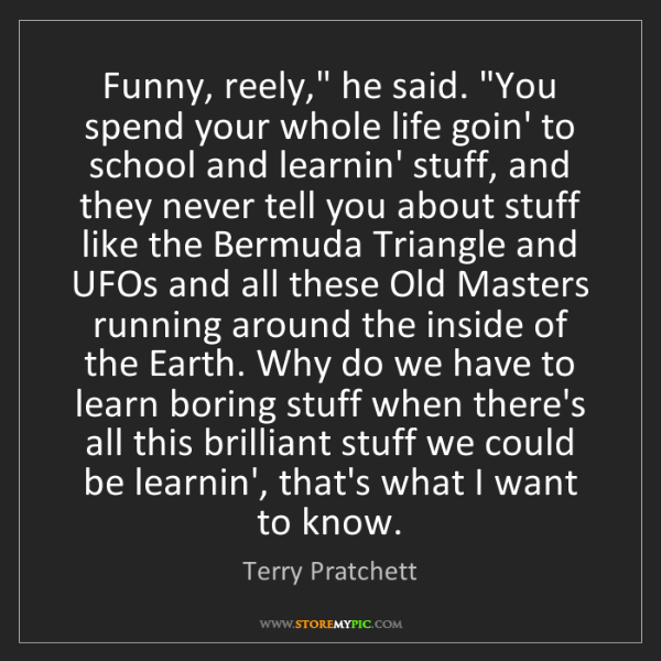 """Terry Pratchett: Funny, reely,"""" he said. """"You spend your whole life goin'..."""