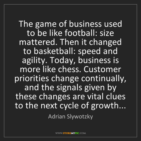 Adrian Slywotzky: The game of business used to be like football: size mattered....