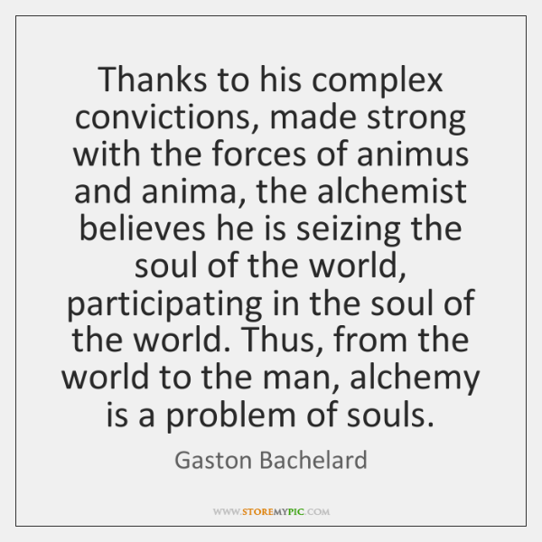Thanks to his complex convictions, made strong with the forces of animus ...