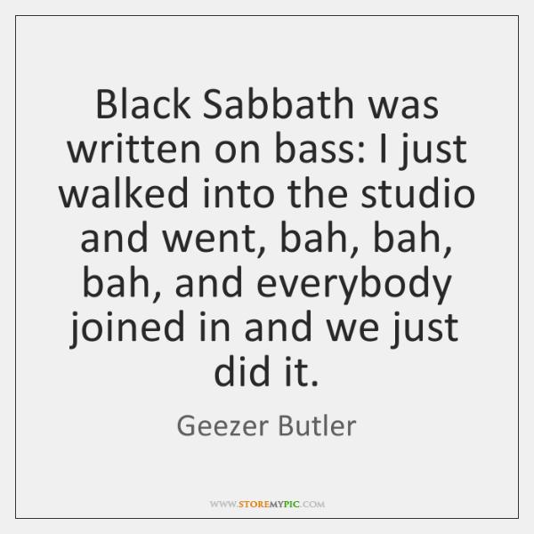 Black Sabbath was written on bass: I just walked into the studio ...