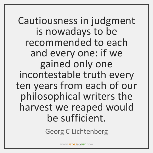 Cautiousness in judgment is nowadays to be recommended to each and every ...