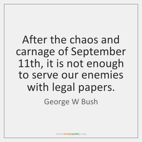 After the chaos and carnage of September 11th, it is not enough ...