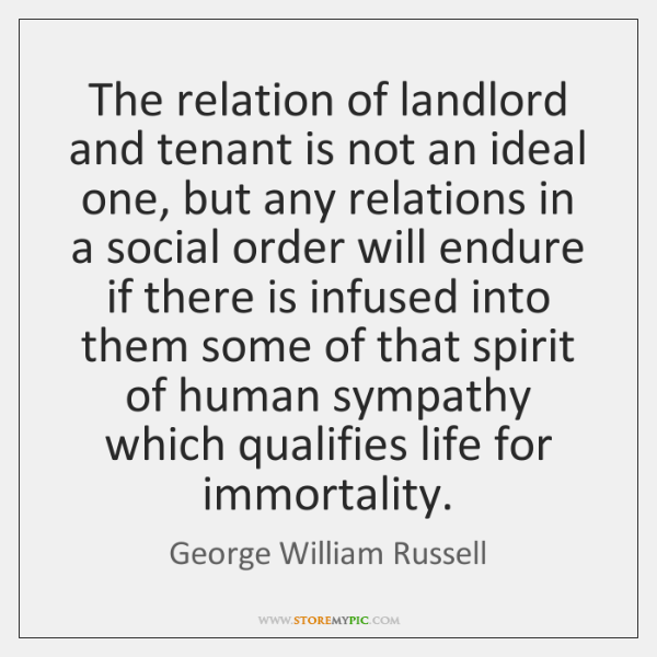 The relation of landlord and tenant is not an ideal one, but ...