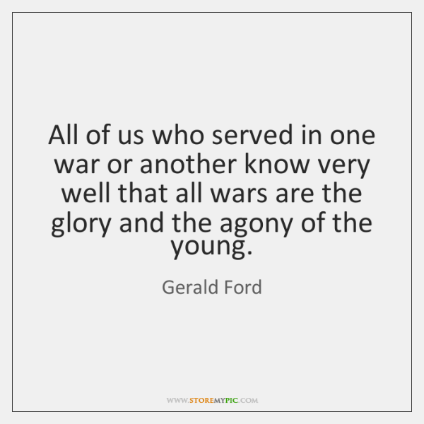 All of us who served in one war or another know very ...