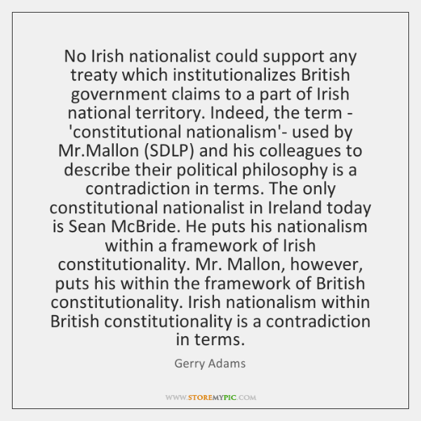 No Irish nationalist could support any treaty which institutionalizes British government claims ...