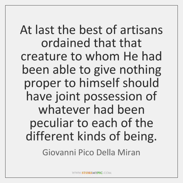 At last the best of artisans ordained that that creature to whom ...