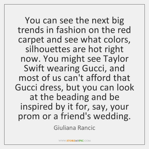 You can see the next big trends in fashion on the red ...