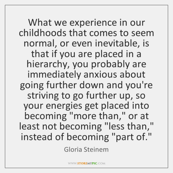 What we experience in our childhoods that comes to seem normal, or ...